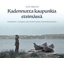 Jussi Jäppinen: Kadonnutta kaupunkia etsimässä